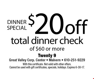 Dinner special. $20 off total dinner check of $60 or more. With this certificate. Not valid with other offers. Cannot be used with gift certificates, specials, holidays. Expires 6-30-17.