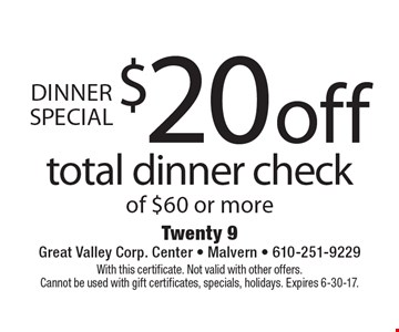 Dinner special $20 off total dinner check of $60 or more. With this certificate. Not valid with other offers. Cannot be used with gift certificates, specials, holidays. Expires 6-30-17.
