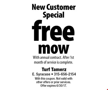 New Customer Special! Free mow With annual contract. After 1st month of service is complete. With this coupon. Not valid with other offers or prior services. Offer expires 6/30/17.