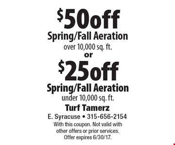 $50 off Spring/Fall Aeration over 10,000 sq. ft. OR $25 off Spring/Fall Aeration under 10,000 sq. ft. With this coupon. Not valid with other offers or prior services. Offer expires 6/30/17.