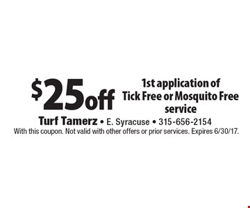 $25 off 1st application of Tick Free or Mosquito Free service. With this coupon. Not valid with other offers or prior services. Expires 6/30/17.
