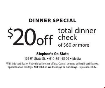 Dinner Special $20 off total dinner check of $60 or more. With this certificate. Not valid with other offers. Cannot be used with gift certificates, specials or on holidays. Not valid on Wednesdays or Saturdays. Expires 6-30-17.