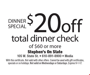 Dinner Special $20 off total dinner check of $60 or more. With this certificate. Not valid with other offers. Cannot be used with gift certificates, specials or on holidays. Not valid on Wednesdays or Saturdays. Expires 9-1-17.