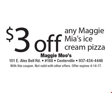 $3 off any Maggie Mia's ice cream pizza. With this coupon. Not valid with other offers. Offer expires 4-14-17.