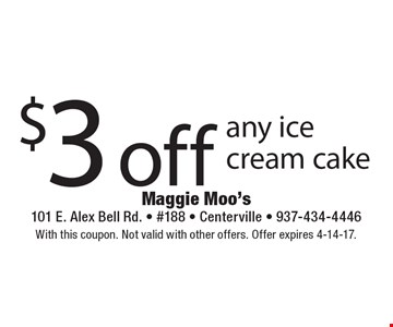$3 off any ice cream cake. With this coupon. Not valid with other offers. Offer expires 4-14-17.
