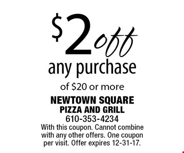 $2 off any purchase of $20 or more. With this coupon. Cannot combine with any other offers. One coupon per visit. Offer expires 12-31-17.