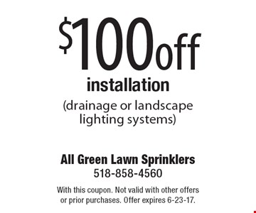 $100off installation (drainage or landscape lighting systems). With this coupon. Not valid with other offers or prior purchases. Offer expires 6-23-17.