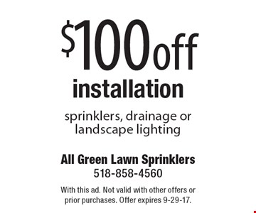 $100 off installation. Sprinklers, drainage or landscape lighting. With this ad. Not valid with other offers or prior purchases. Offer expires 9-29-17.