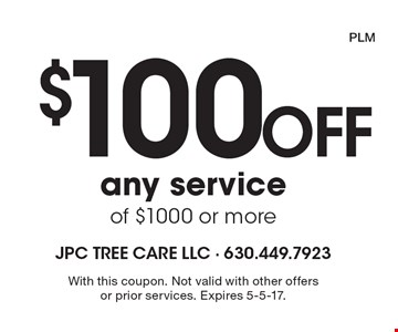 $100 Off any service of $1000 or more. With this coupon. Not valid with other offers or prior services. Expires 5-5-17. PLM