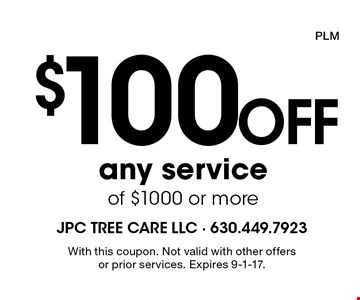 $100 off any service of $1000 or more. With this coupon. Not valid with other offers or prior services. Expires 9-1-17. PLM