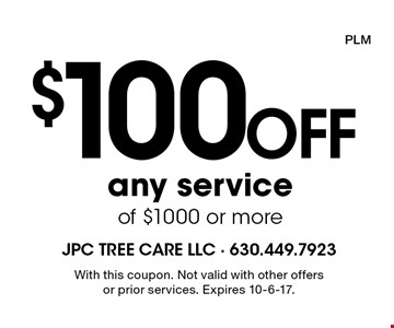 $100 Off any service of $1000 or more. With this coupon. Not valid with other offers or prior services. Expires 10-6-17. PLM