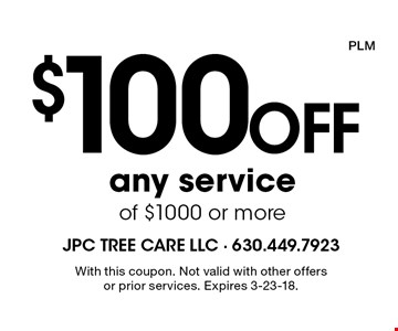 $100 Off any service of $1000 or more. With this coupon. Not valid with other offers or prior services. Expires 3-23-18. PLM