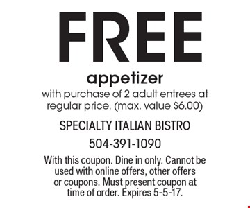 FREE appetizer with purchase of 2 adult entrees at regular price. (max. value $6.00). With this coupon. Dine in only. Cannot be used with online offers, other offers or coupons. Must present coupon at time of order. Expires 5-5-17.