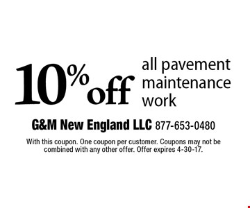 10% off all pavement maintenance work. With this coupon. One coupon per customer. Coupons may not be combined with any other offer. Offer expires 4-30-17.