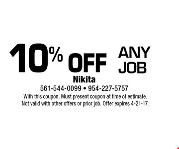 10% off any job. With this coupon. Must present coupon at time of estimate. Not valid with other offers or prior job. Offer expires 4-21-17.