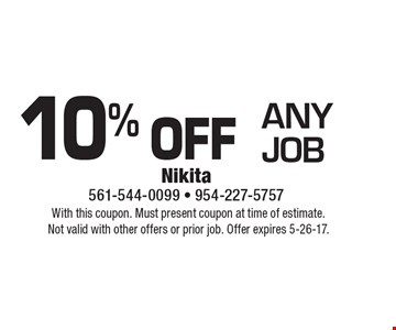 10% off any job. With this coupon. Must present coupon at time of estimate. Not valid with other offers or prior job. Offer expires 5-26-17.