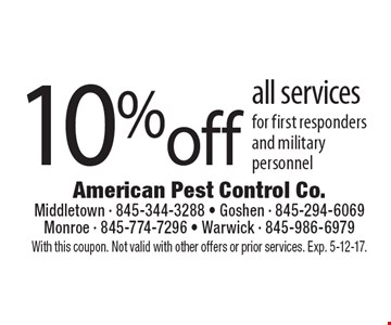 10% off all services for first responders and military personnel. With this coupon. Not valid with other offers or prior services. Exp. 5-12-17.