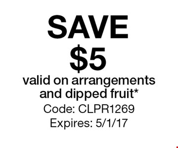 SAVE$5 valid on arrangements and dipped fruit*. Code: CLPR1269Expires: 5/1/17