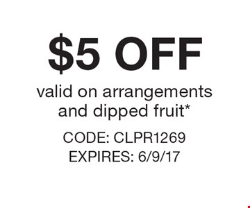 $5 OFF valid on arrangements and dipped fruit*. *Cannot be combined with any other offer. Restrictions may apply. See store for details. Edible, Edible Arrangements, the Fruit Basket Logo, and other marks mentioned herein are registered trademarks of Edible Arrangements, LLC.  2017 Edible Arrangements, LLC. All rights reserved.CODE: CLPR1269 EXPIRES: 6/9/17