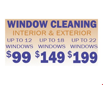 Window cleaning up to 12 windows starting at $99, 22 windows for $199