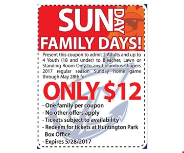 Sunday Family Days! for Only $12admit - 2 adults and up to 4 youth (18 and under) to bleacher, lawn  or standing room only to any Columbus Clippers 2017 regular season Sunday home game.
