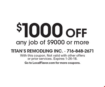 $1000 Off any job of $9000 or more. With this coupon. Not valid with other offers or prior services. Expires 1-26-18. Go to LocalFlavor.com for more coupons.