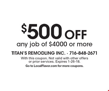$500 Off any job of $4000 or more. With this coupon. Not valid with other offers or prior services. Expires 1-26-18. Go to LocalFlavor.com for more coupons.