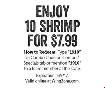 ENJOY 10 SHRIMP FOR $7.99. How to Redeem: Type