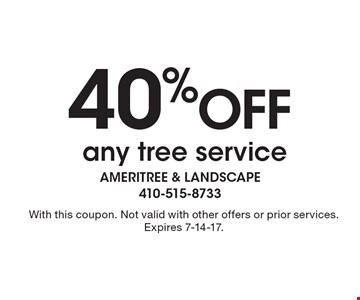 40% off any tree service. With this coupon. Not valid with other offers or prior services. Expires 7-14-17.