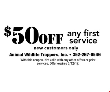 $50 off any first service. New customers only. With this coupon. Not valid with any other offers or prior services. Offer expires 5/12/17.