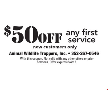 $50 off any first service, new customers only. With this coupon. Not valid with any other offers or prior services. Offer expires 8/4/17.