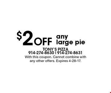 $2 Off any large pie. With this coupon. Cannot combine with any other offers. Expires 4-28-17.