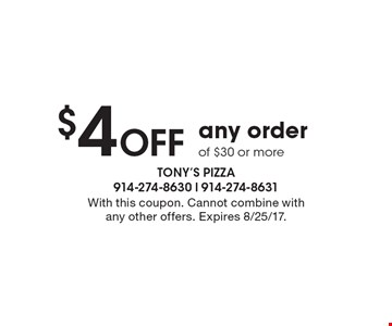 $4 Off any order of $30 or more. With this coupon. Cannot combine with any other offers. Expires 8/25/17.