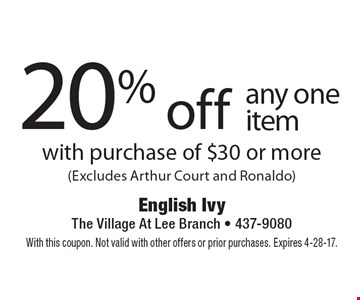 20% off any one item with purchase of $30 or more (Excludes Arthur Court and Ronaldo). With this coupon. Not valid with other offers or prior purchases. Expires 4-28-17.
