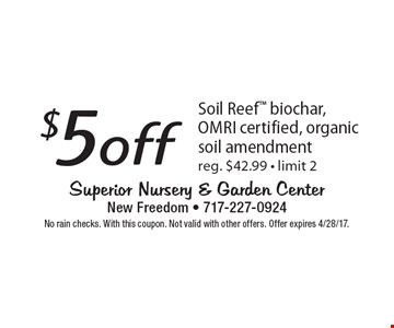 $5off Soil Reef biochar, OMRI certified, organic soil amendment. reg. $42.99 - limit 2. No rain checks. With this coupon. Not valid with other offers. Offer expires 4/28/17.