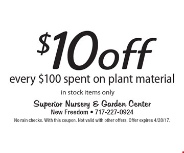 $10off every $100 spent on plant material in stock items only. No rain checks. With this coupon. Not valid with other offers. Offer expires 4/28/17.
