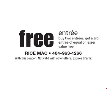Free entree. Buy two entrees, get a 3rd entree of equal or lesser value free. With this coupon. Not valid with other offers. Expires 6/9/17.