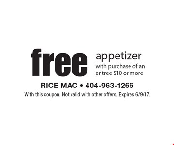 Free appetizer with purchase of an entree $10 or more. With this coupon. Not valid with other offers. Expires 6/9/17.