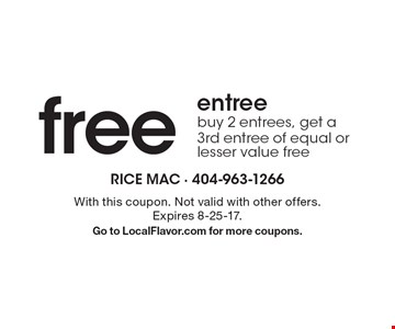 Free entree buy 2 entrees, get a 3rd entree of equal or lesser value free. With this coupon. Not valid with other offers. Expires 8-25-17. Go to LocalFlavor.com for more coupons.