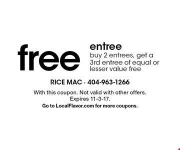 Free entree. Buy 2 entrees, get a 3rd entree of equal or lesser value free. With this coupon. Not valid with other offers. Expires 11-3-17. Go to LocalFlavor.com for more coupons.