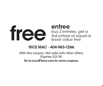 free entree buy 2 entrees, get a 3rd entree of equal or lesser value free. With this coupon. Not valid with other offers. Expires 2/2/18. Go to LocalFlavor.com for more coupons.