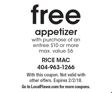 free appetizer with purchase of an entree $10 or more max. value $6. With this coupon. Not valid with other offers. Expires 2/2/18. Go to LocalFlavor.com for more coupons.