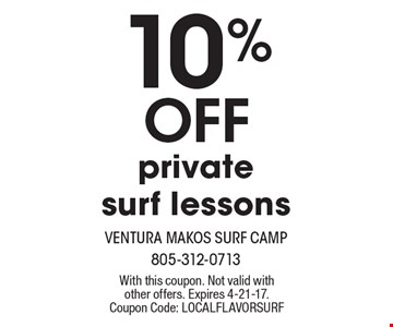 10% OFF private surf lessons. With this coupon. Not valid with other offers. Expires 4-21-17. Coupon Code: LOCALFLAVORSURF