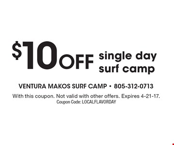 $10 OFF single day surf camp. With this coupon. Not valid with other offers. Expires 4-21-17. Coupon Code: LOCALFLAVORDAY