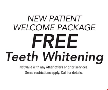 Free Teeth Whitening. New patient welcome package. Not valid with any other offers or prior services. Some restrictions apply. Call for details.