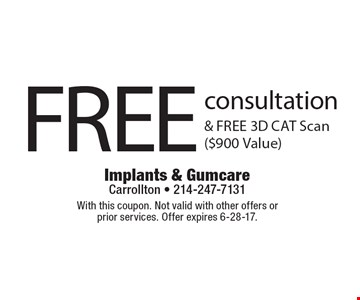 FREE consultation & FREE 3D CAT Scan ($900 Value). With this coupon. Not valid with other offers or prior services. Offer expires 6-28-17.
