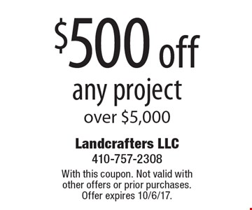 $500 off any project over $5,000. With this coupon. Not valid with other offers or prior purchases. Offer expires 10/6/17.