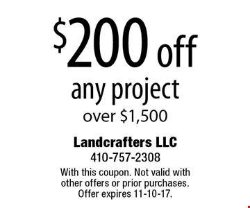 $200 off any project over $1,500. With this coupon. Not valid with other offers or prior purchases. Offer expires 11-10-17.