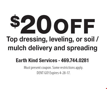 $20 off Top dressing, leveling, or soil / mulch delivery and spreading. Must present coupon. Some restrictions apply. DENT GO! Expires 4-28-17.