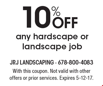 10% off any hardscape or landscape job. With this coupon. Not valid with other offers or prior services. Expires 5-12-17.
